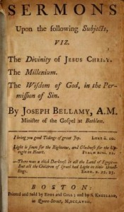 Sermons Upon the Following Subjects : viz. The Divinity of Jesus Christ. The Millenium (sic). The Wisdom of God, in the Permission of Sin by Joseph Bellamy